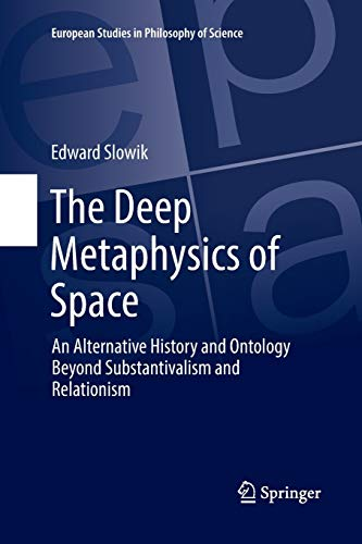 Compare Textbook Prices for The Deep Metaphysics of Space: An Alternative History and Ontology Beyond Substantivalism and Relationism European Studies in Philosophy of Science, 3 Softcover reprint of the original 1st ed. 2016 Edition ISBN 9783319831534 by Slowik, Edward