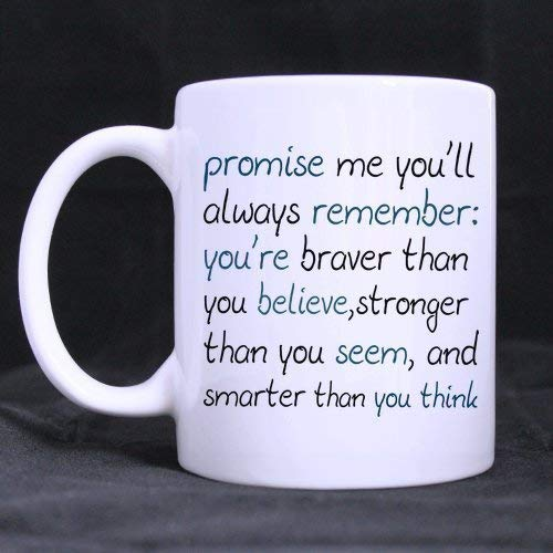 Inspire Saying Promise me You'll Always Remember: You're Braver Than You Believe,Stronger Than You Seem, and Smarter Than You Think 100% Ceramic 11-Ounce White Mug