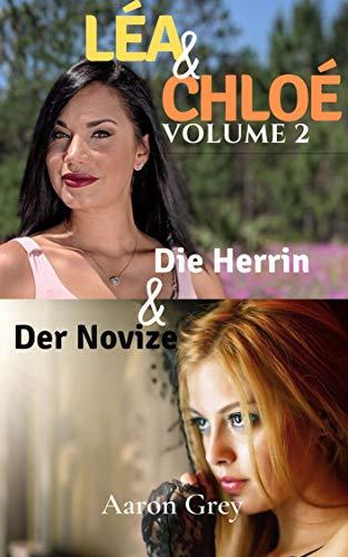 LEA & CHLOE: Die Herrin und der Novize. Erotischer Roman, +18 Jahre