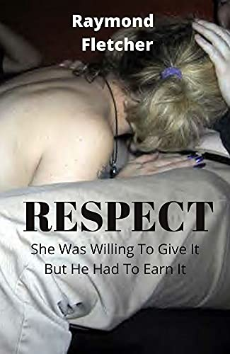 Respect: She Was Willing To Give It, But He Had To Earn It (English Edition)