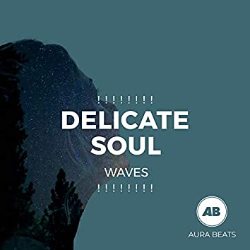 ! ! ! ! ! ! ! ! Delicate Soul Waves ! ! ! ! ! ! ! !