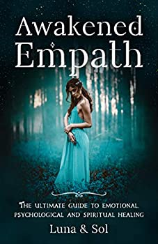 Awakened Empath  The Ultimate Guide to Emotional Psychological and Spiritual Healing