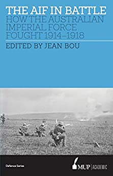 The AIF in Battle: How the Australian Imperial Force Fought, 1914–1918 by [Jean Bou]