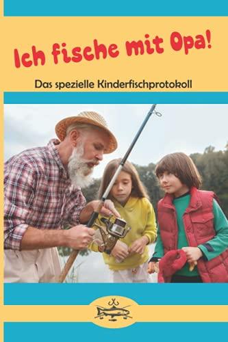 Ich fische mit Opa!: Das spezielle Kinderfischprotokoll