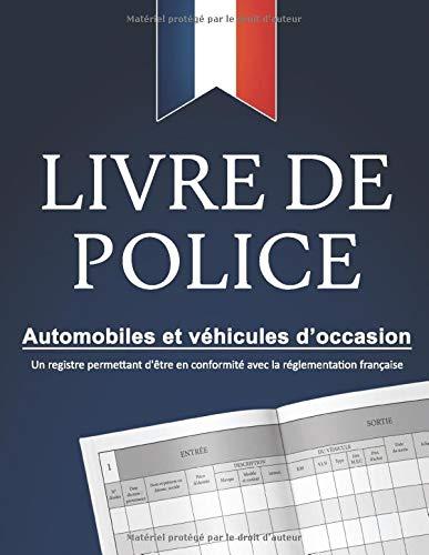 Livre de police automobiles et véhicules d'occasion : un registre permettant d'être en conformité avec la réglementation française: (grand format, ... et revendeurs de véhicules d'occasion)
