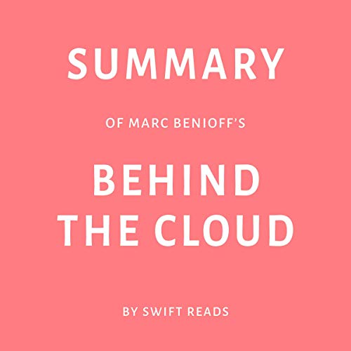 Summary of Marc Benioff's Behind the Cloud                   By:                                                                                                                                 Swift Reads                               Narrated by:                                                                                                                                 George Drake Jr.                      Length: 29 mins     Not rated yet     Overall 0.0