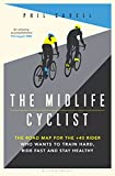 The Midlife Cyclist: The Road Map for the +40 Rider Who Wants to Train Hard, Ride Fast and Stay Healthy (English Edition)