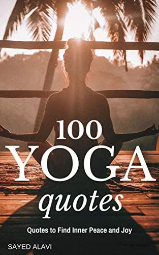 100 Yoga Quotes Quotes To Find Inner Peace And Joy 100 Quotes Series Kindle Edition By Alavi Sayed Health Fitness Dieting Kindle Ebooks Amazon Com