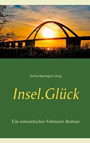 Insel.Glück: Ein romantischer Fehmarn-Roman