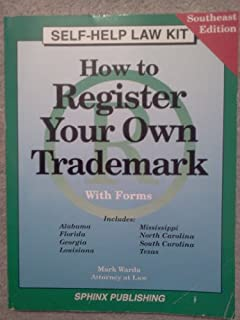 How to Register Your Own Trademark: With Forms : Alabama, Florida, Gerogia, Louisiana, Mississippi, North Carolina, South Carolina, Texas : Southeastern Edition (Self-Help Law Kit)
