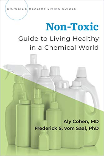 Non-Toxic: Guide to Living Healthy in a Chemical World (Dr Weil's Healthy Living Guides)
