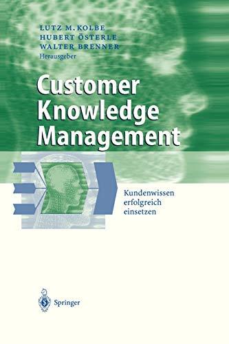 Customer Knowledge Management: Kundenwissen erfolgreich einsetzen (Business Engineering)