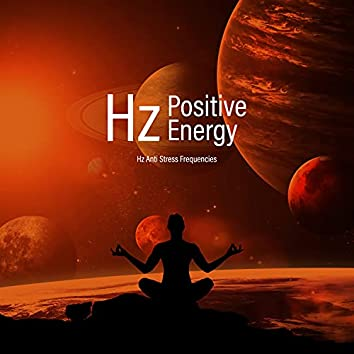 Hz Positive Energy - Calmness, Ultimate Relaxation, Hypnotic Relief, Music for Meditation