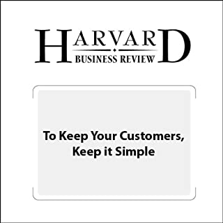 To Keep Your Customers, Keep it Simple (Harvard Business Review) cover art