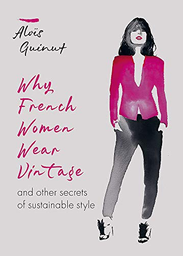 Why French Women Wear Vintage: And other secrets of sustainable style (MITCHELL BEAZLE)