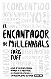 El encantador de millennials: Manual de estrategias prácticas, enfocadas en la productividad, para trabajar co