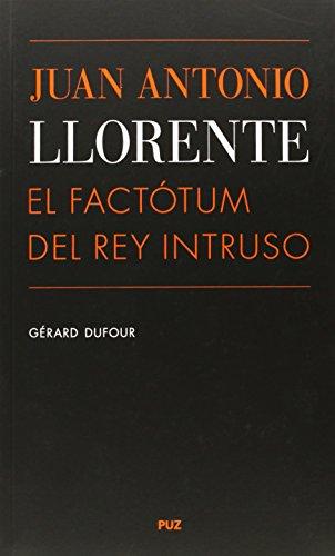 Juan Antonio Llorente. El factótum del rey intruso (Vidas)