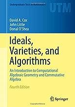 Ideals, Varieties, and Algorithms: An Introduction to Computational Algebraic Geometry and Commutative Algebra (Undergraduate Texts in Mathematics)
