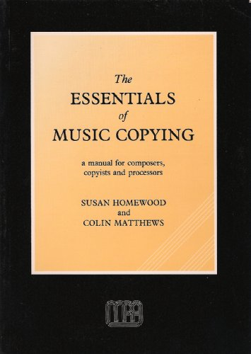 Essentials of Music Copying: A Manual for Composers, Copyists and Processors