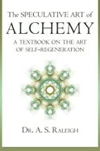 The Speculative Art of Alchemy: A Text Book on the Art of Self-Regeneration
