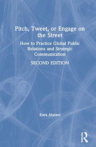 Compare Textbook Prices for Pitch, Tweet, or Engage on the Street: How to Practice Global Public Relations and Strategic Communication 2 Edition ISBN 9780367188511 by Alaimo, Kara