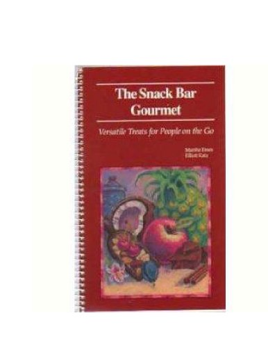 The Snack Bar Gourmet: Versatile Treats for People on the Go (English Edition)