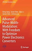 Advanced Pulse-Width-Modulation: With Freedom to Optimize Power Electronics Converters (CPSS Power Electronics Series)