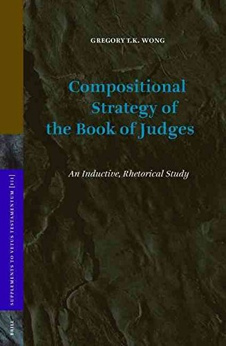 [(Compositional Strategy of the Book of Judges : An Inductive, Rhetorical Study)] [By (author) Gregory T.K. Wong] published on (October, 2006)