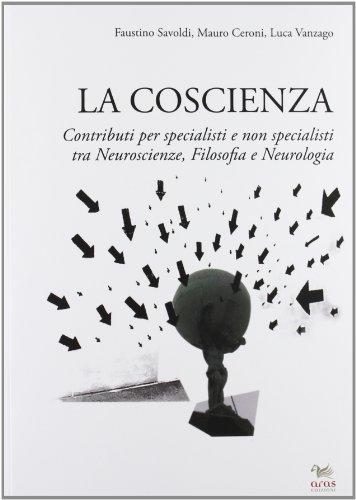 La coscienza. Contributi per specialisti e non specialisti tra neuroscienze, filosofia e neurologia