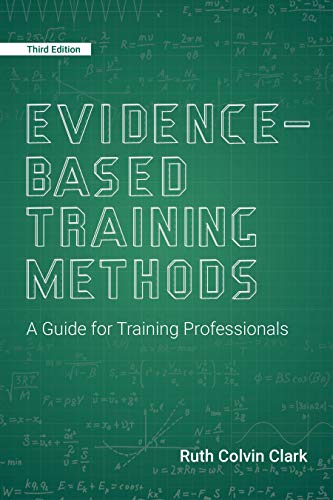 Compare Textbook Prices for Evidence-Based Training Methods: A Guide for Training Professionals 3 Edition ISBN 9781949036572 by Clark, Ruth Colvin