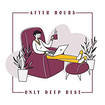 After Hours Only Deep Rest - Relaxing New Age Music, Harmony & Balance, Healing Music, Calm Down