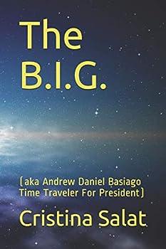 The B.I.G   aka Andrew Daniel Basiago Time Traveler For President   A Trade Paperback Slims by Cristina Salat   Volume 34