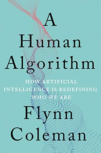 Image of A Human Algorithm: How Artificial Intelligence Is Redefining Who We Are