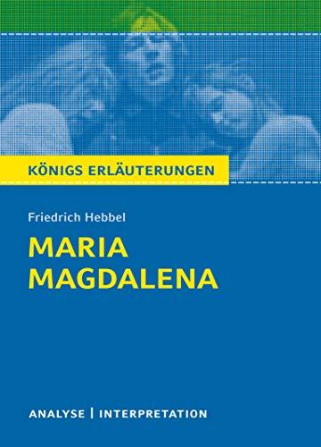 Maria Magdalena von Friedrich Hebbel.: Textanalyse und Interpretation mit ausführlicher Inhaltsangabe und Abituraufgaben mit Lösungen (Königs Erläuterungen)