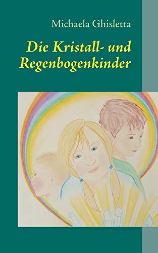 Die Kristall- und Regenbogenkinder: Kinder von heute