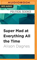 Super Mad at Everything All the Time: Political Media and Our National Anger