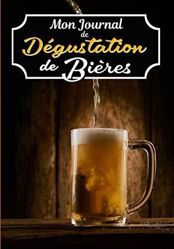 MON JOURNAL DE DÉGUSTATION DE BIÈRES: Carnet Dégustation de Bières: Journal de Bord pour Déguster vos Recettes de Brassage,Levure & Fabrication de Bière/Cahier pour Brasseur & Brasserie