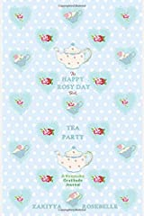 The Happy Rosy Day Book, Tea Party: A Keepsake Gratitude Journal: Daily Practices, Creative Prompts, Gratitude List & Inspiration ペーパーバック