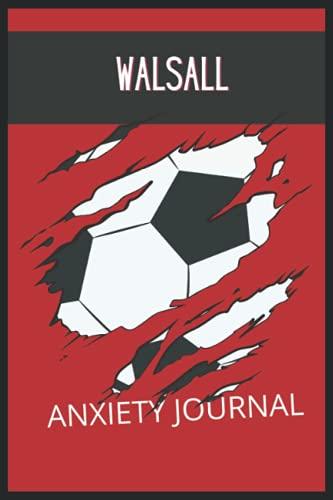 Walsall: Anxiety Journal, Walsall FC Journal, Walsall Football Club, Walsall FC Diary, Walsall FC Planner, Walsall FC