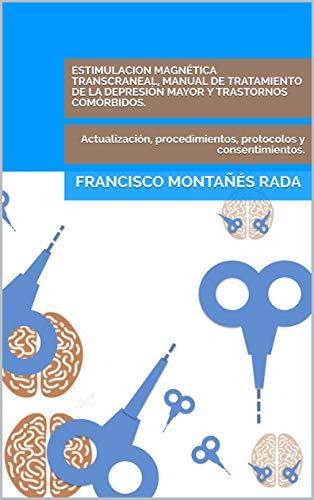 ESTIMULACION MAGNÉTICA TRANSCRANEAL, MANUAL DE TRATAMIENTO DE LA DEPRESIÓN MAYOR Y TRASTORNOS COM