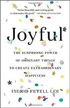 Joyful: The Surprising Power of Ordinary Things to Create Extraordinary Happiness Book PDF