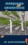 Marijuana Greenhouse: Easy Step by Step Guide To Growing Marijuana In A Greenhouse