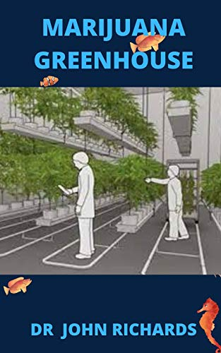 Marijuana Greenhouse: Easy Step by Step Guide To Growing Marijuana In A Greenhouse (English Edition)