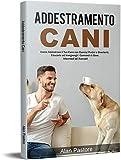 Addestramento Cani: Come Addestrare il Tuo Cane con Esercizi Pratici e Divertenti, Educarl...