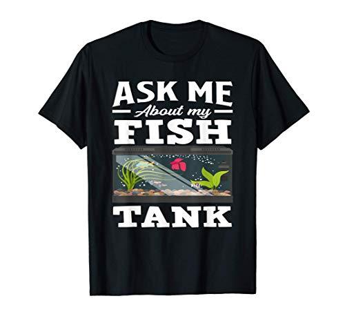 Ask Me About My Fish Tank Funny Aquarium Lover Aquarist T-Shirt