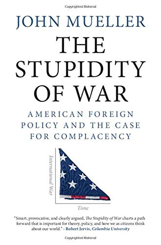 Image of The Stupidity of War: American Foreign Policy and the Case for Complacency