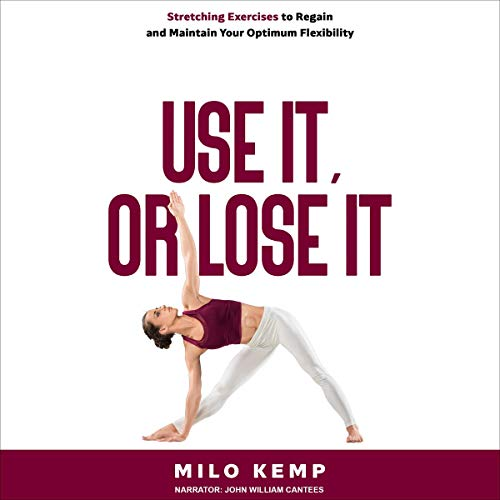 Use It, or Lose It: Stretching Exercises to Regain and Maintain Your Optimum Flexibility