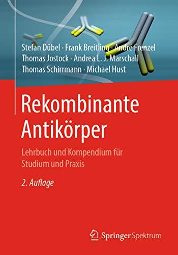 Rekombinante Antikörper: Lehrbuch und Kompendium für Studium und Praxis