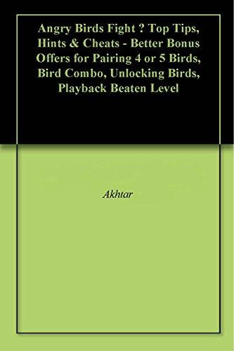 Angry Birds Fight – Top Tips, Hints & Cheats - Better Bonus Offers for Pairing 4 or 5 Birds, Bird Combo, Unlocking Birds, Playback Beaten Level (English Edition)