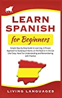 Learn Spanish for Beginners: Simple Step-by-Step Guide to Learning. A Proven Approach to Studying at Home, on the Road or in the Car Like Crazy. Have Fun Understanding and Remembering with Practice